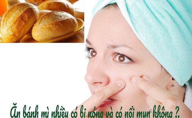 Ăn bánh mì nhiều có bị nóng và có nổi mụn không ?