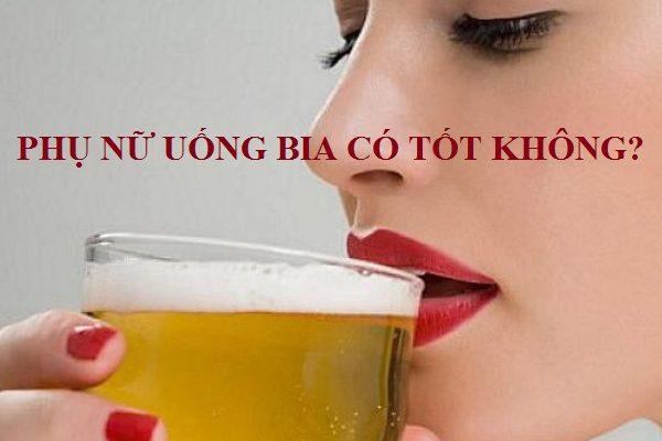 Phụ nữ uống bia có tốt không? Có nên không?