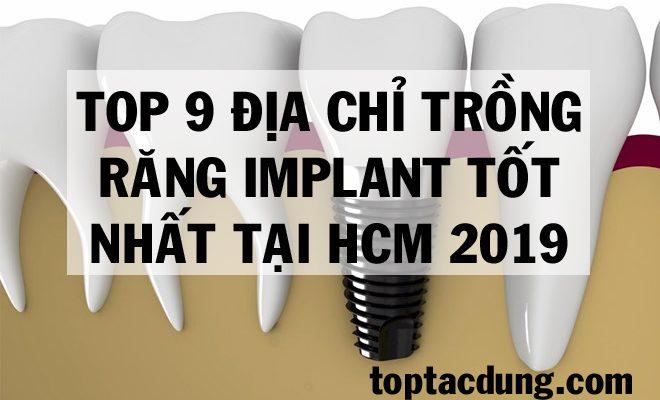 Top 9 Địa Chỉ Trồng Răng Implant Tốt Nhất Tại TpHCM 2019
