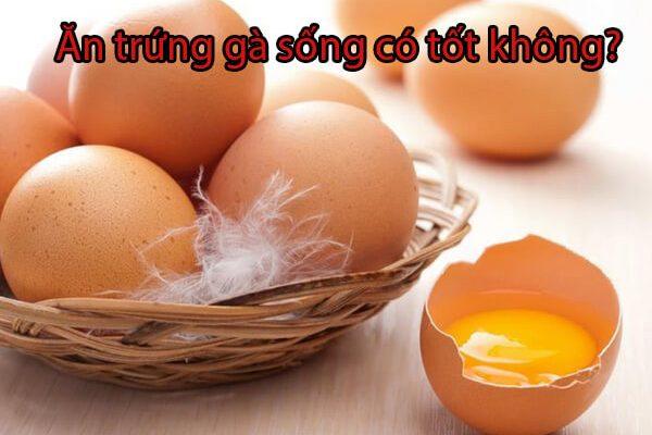 Ăn trứng gà sống có tốt không