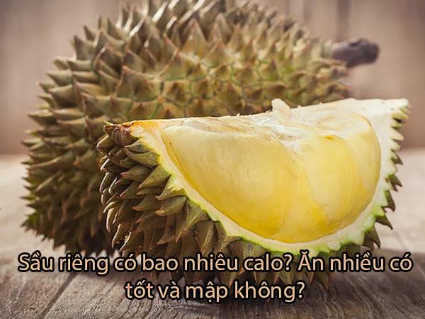 1 quả sầu riêng bao nhiêu calo, ăn nhiều có tốt không? Mập không?