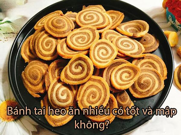 Bánh Tai Heo Bao Nhiêu Calo, Ăn Nhiều Có Tốt Không, Mập Không?