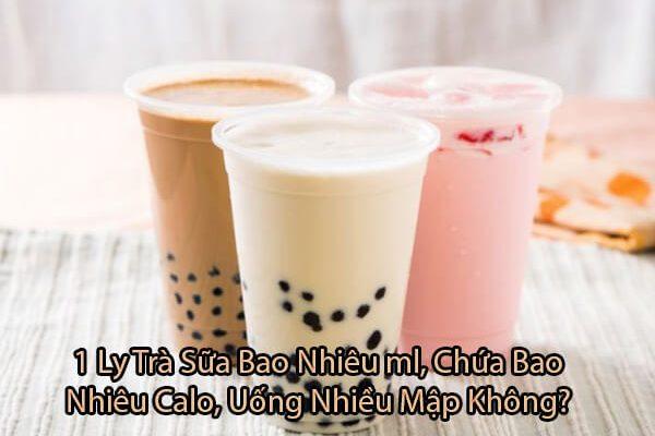 1 Ly Trà Sữa Bao Nhiêu ml, Chứa Bao Nhiêu Calo, Ăn Nhiều Mập Không?