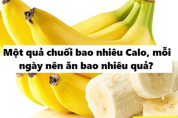 1 quả chuối bao nhiêu calo, protein ăn bao nhiêu quả là đủ trên ngày