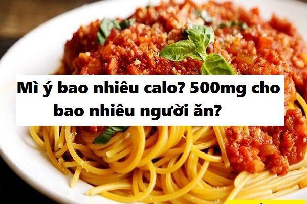 Mì Ý bao nhiêu calo, 500mg cho bao nhiêu người ăn là đủ?