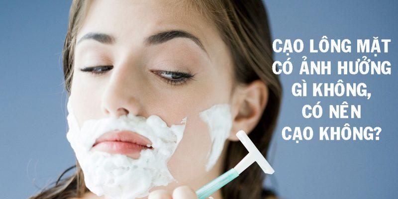 Cạo lông mặt có ảnh hưởng gì không, Có nên cạo không?