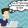 Top 10 Ngân hàng có môi trường làm việc, chế độ đãi ngộ tốt nhất Việt Nam 2021
