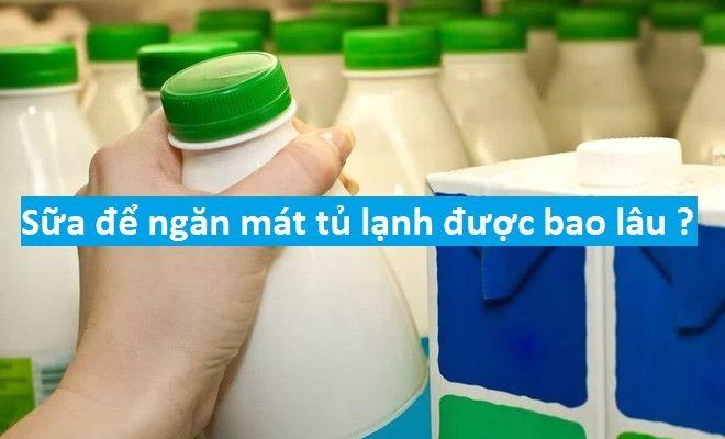 Sữa để ngăn mát tủ lạnh được bao lâu ?