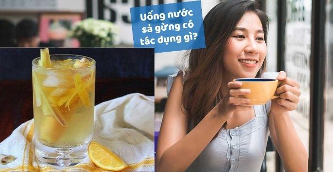Uống nước sả gừng mỗi ngày có tốt không, có tác dụng gì ?